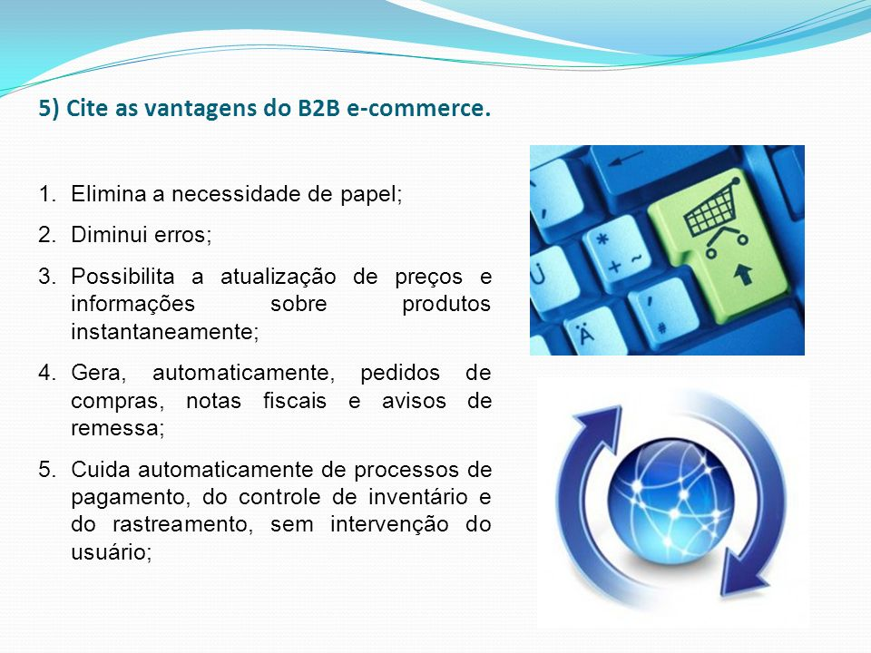 5) Cite as vantagens do B2B e-commerce.