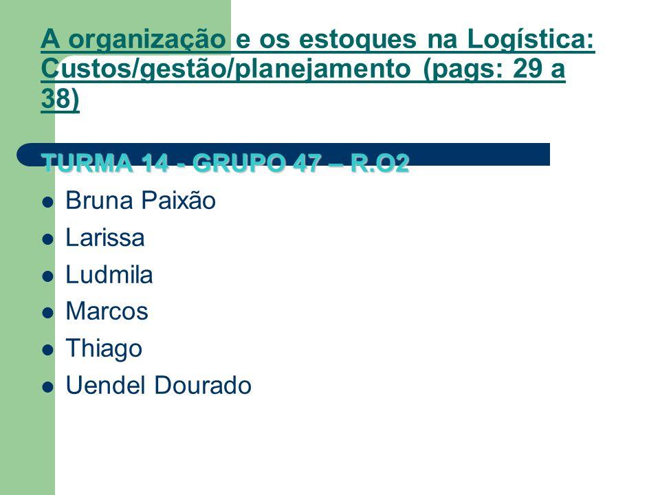 A organização e os estoques na Logística: Custos/gestão/planejamento (pags: 29 a 38)