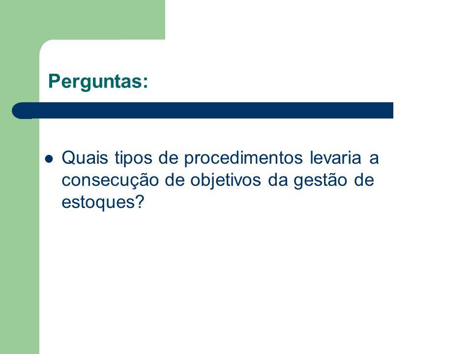 Perguntas: Quais tipos de procedimentos levaria a consecução de objetivos da gestão de estoques