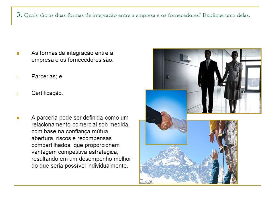 3. Quais são as duas formas de integração entre a empresa e os fornecedores Explique uma delas.