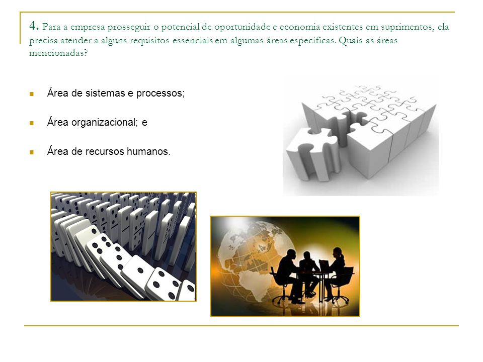 4. Para a empresa prosseguir o potencial de oportunidade e economia existentes em suprimentos, ela precisa atender a alguns requisitos essenciais em algumas áreas específicas. Quais as áreas mencionadas