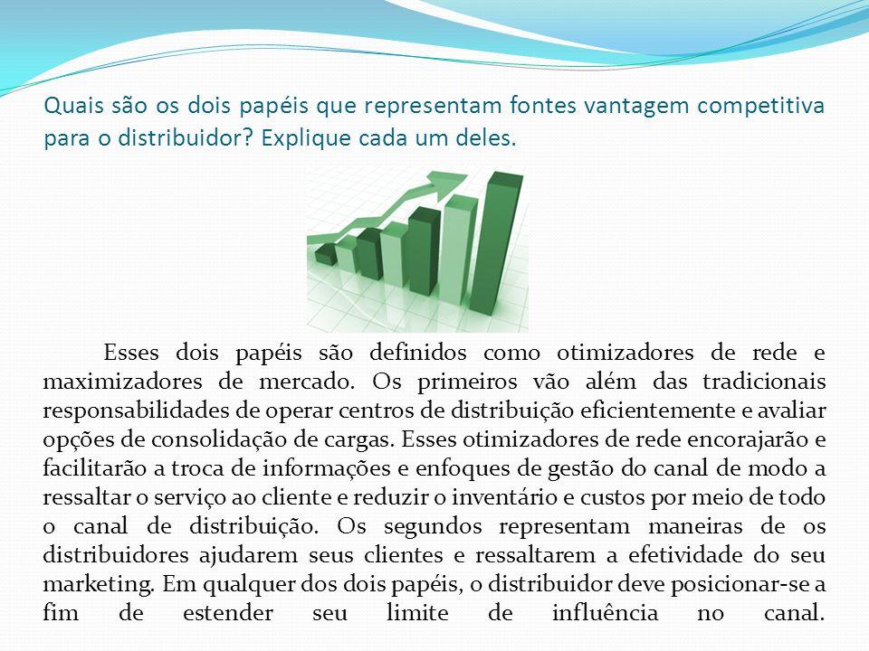 Quais são os dois papéis que representam fontes vantagem competitiva para o distribuidor Explique cada um deles.