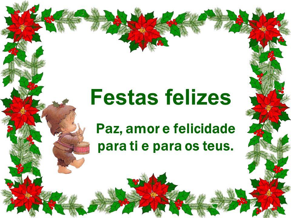 Festas felizes Paz, amor e felicidade para ti e para os teus.