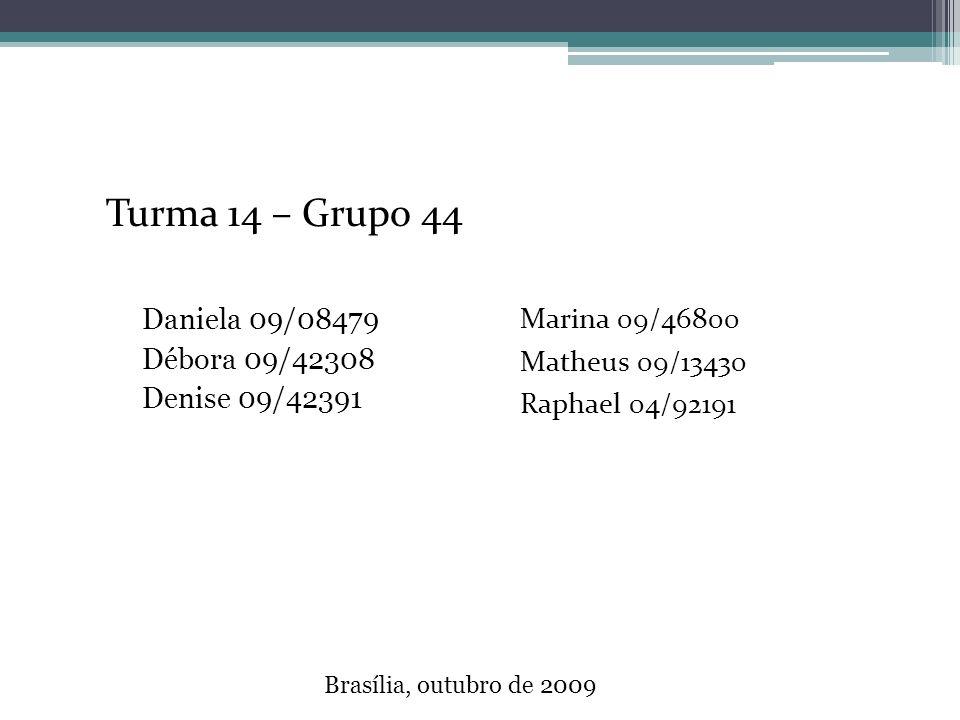Turma 14 – Grupo 44 Daniela 09/08479 Débora 09/42308 Denise 09/42391