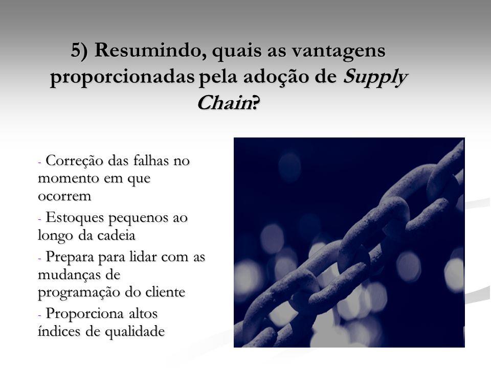 5) Resumindo, quais as vantagens proporcionadas pela adoção de Supply Chain