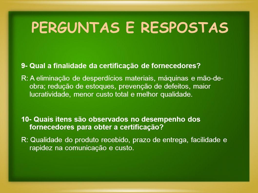 PERGUNTAS E RESPOSTAS 9- Qual a finalidade da certificação de fornecedores
