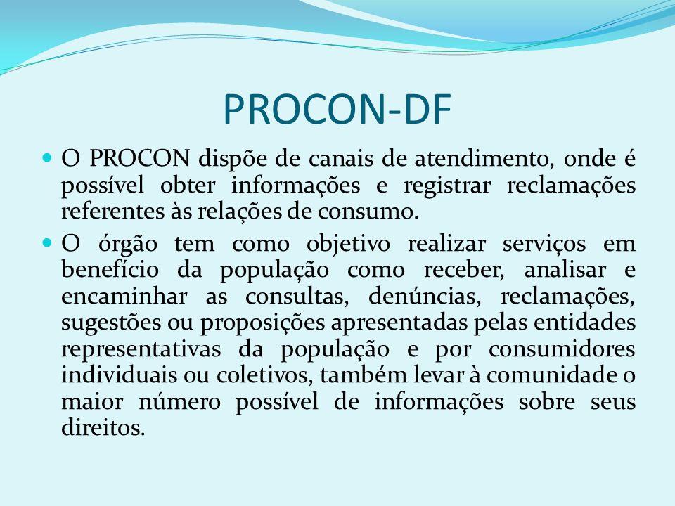 PROCON-DF O PROCON dispõe de canais de atendimento, onde é possível obter informações e registrar reclamações referentes às relações de consumo.