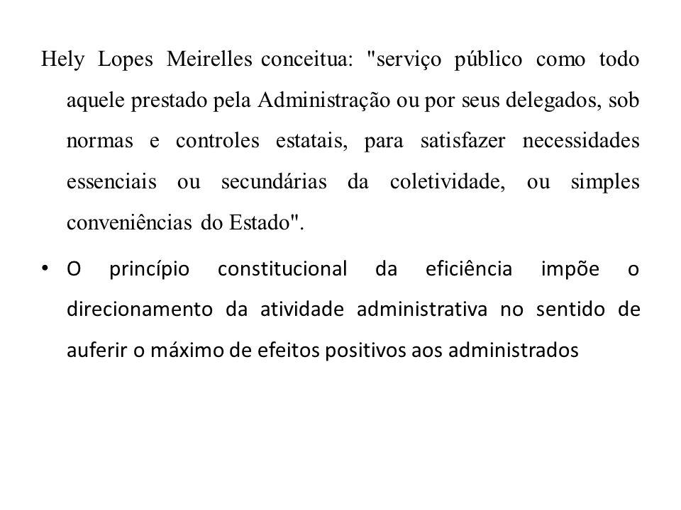 Hely Lopes Meirelles conceitua: serviço público como todo aquele prestado pela Administração ou por seus delegados, sob normas e controles estatais, para satisfazer necessidades essenciais ou secundárias da coletividade, ou simples conveniências do Estado .