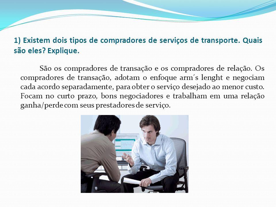 1) Existem dois tipos de compradores de serviços de transporte