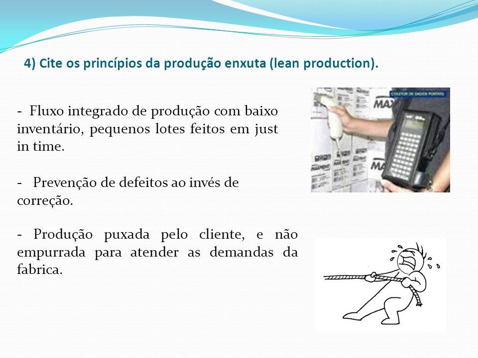 4) Cite os princípios da produção enxuta (lean production).