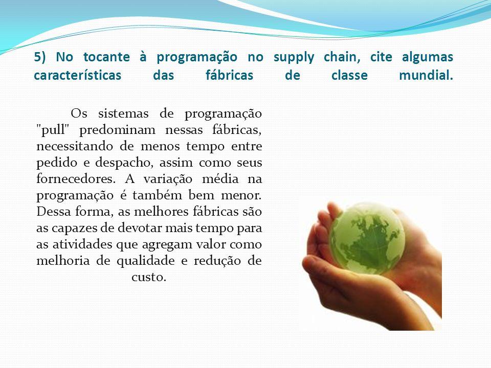 5) No tocante à programação no supply chain, cite algumas características das fábricas de classe mundial.