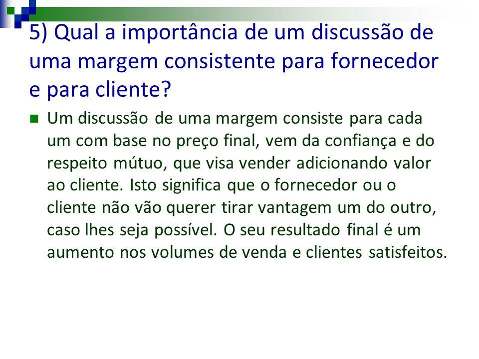 5) Qual a importância de um discussão de uma margem consistente para fornecedor e para cliente