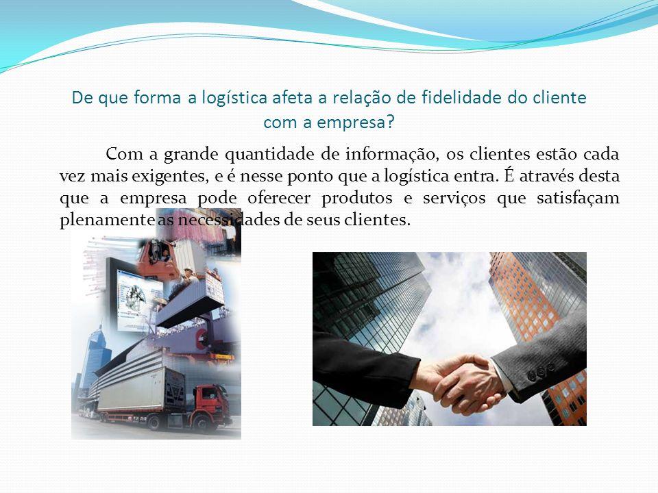 De que forma a logística afeta a relação de fidelidade do cliente com a empresa