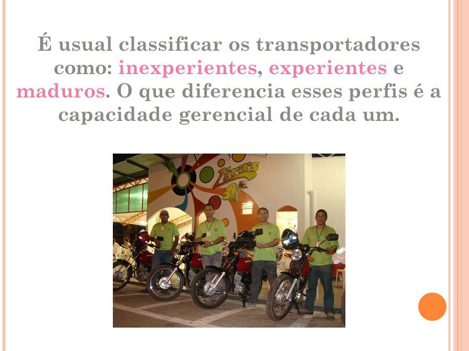 É usual classificar os transportadores como: inexperientes, experientes e maduros.