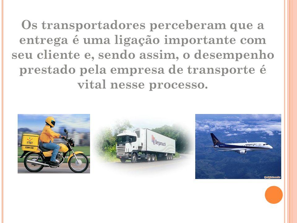 Os transportadores perceberam que a entrega é uma ligação importante com seu cliente e, sendo assim, o desempenho prestado pela empresa de transporte é vital nesse processo.
