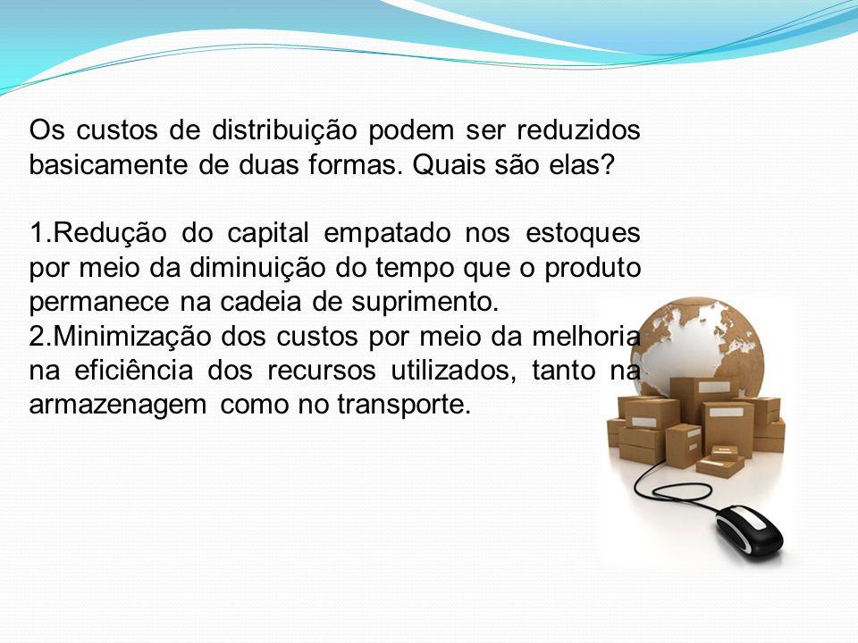 Os custos de distribuição podem ser reduzidos basicamente de duas formas. Quais são elas