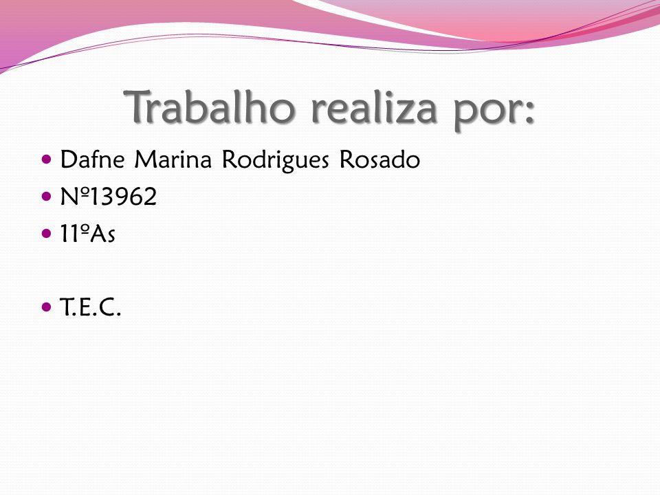 Trabalho realiza por: Dafne Marina Rodrigues Rosado Nº13962 11ºAs