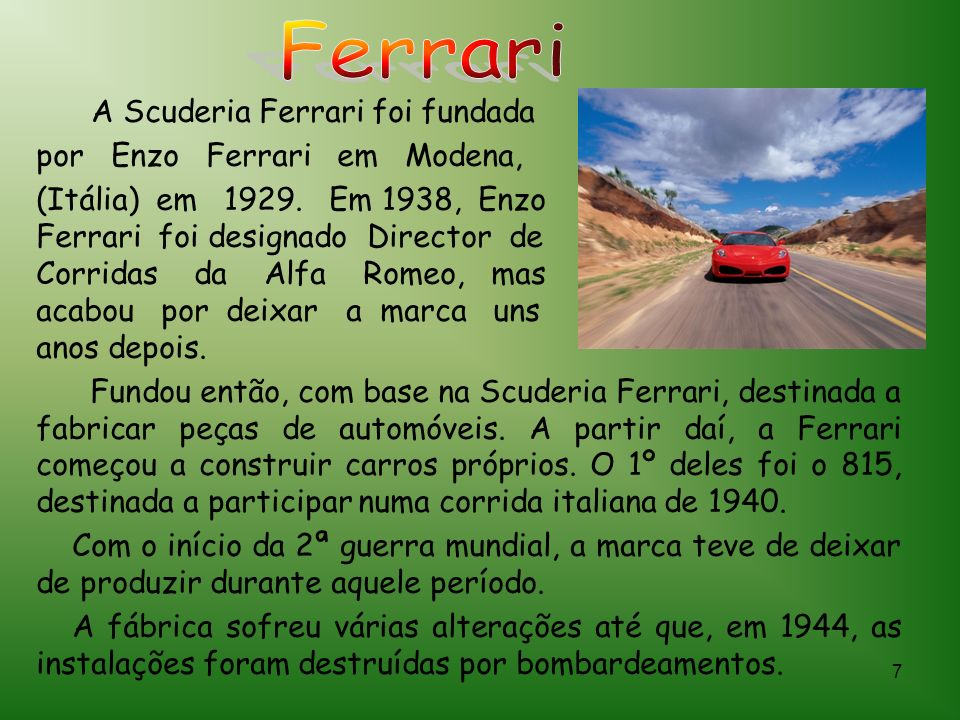 Ferrari A Scuderia Ferrari foi fundada por Enzo Ferrari em Modena,