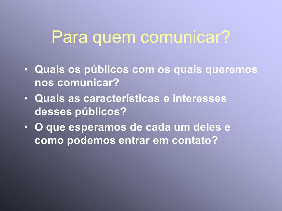 Para quem comunicar Quais os públicos com os quais queremos nos comunicar Quais as características e interesses desses públicos