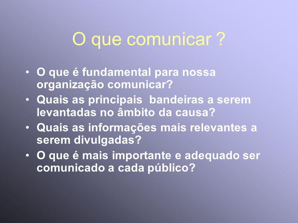 O que comunicar O que é fundamental para nossa organização comunicar Quais as principais bandeiras a serem levantadas no âmbito da causa
