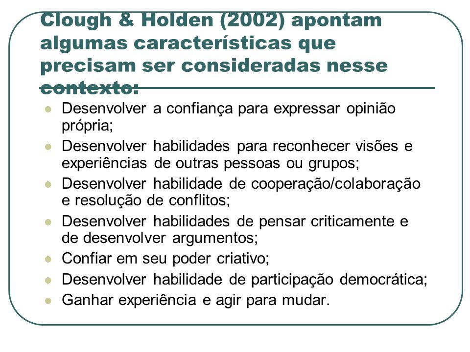 Clough & Holden (2002) apontam algumas características que precisam ser consideradas nesse contexto: