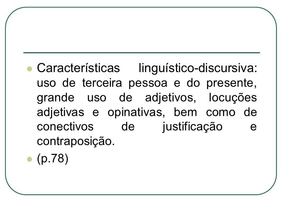 Características linguístico-discursiva: uso de terceira pessoa e do presente, grande uso de adjetivos, locuções adjetivas e opinativas, bem como de conectivos de justificação e contraposição.