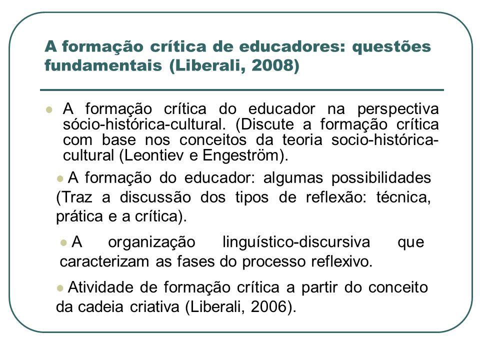 A formação crítica de educadores: questões fundamentais (Liberali, 2008)