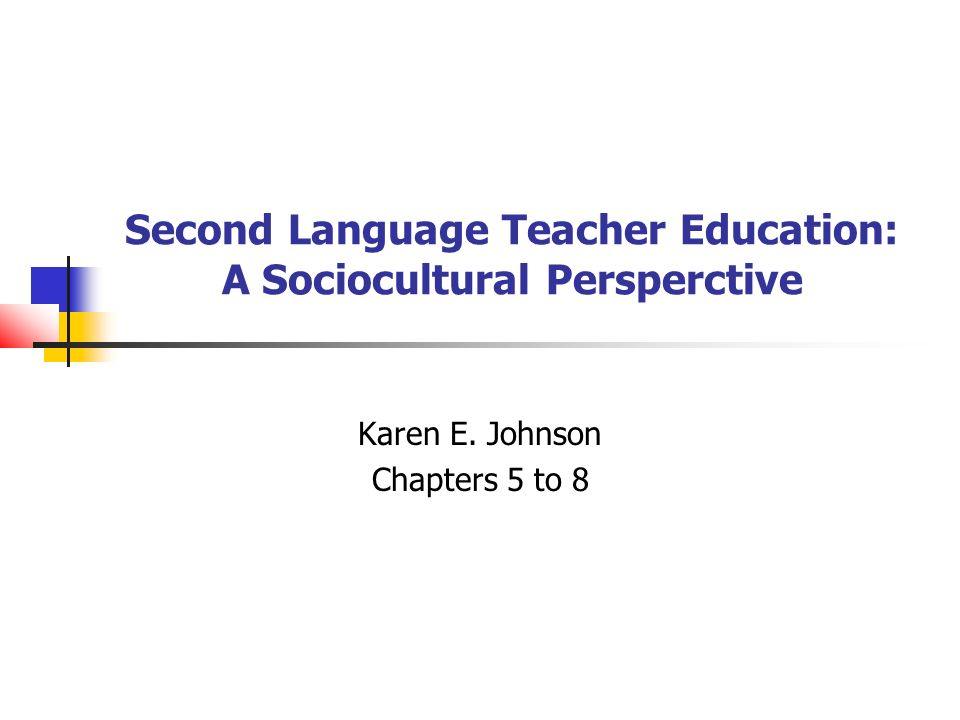 Second Language Teacher Education: A Sociocultural Persperctive
