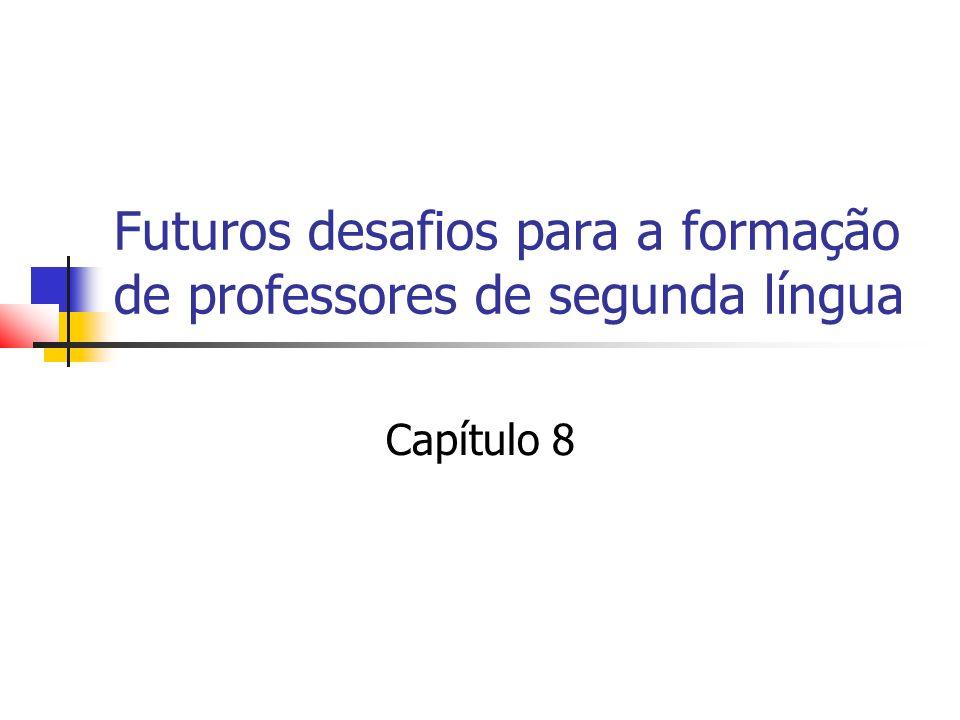 Futuros desafios para a formação de professores de segunda língua