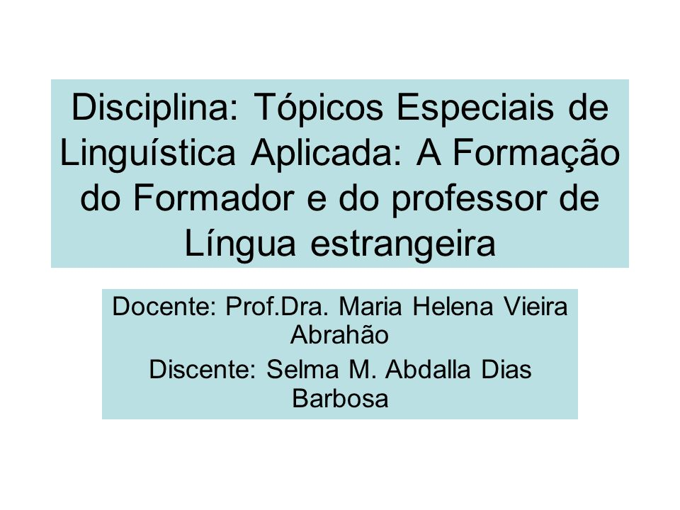Disciplina: Tópicos Especiais de Linguística Aplicada: A Formação do Formador e do professor de Língua estrangeira