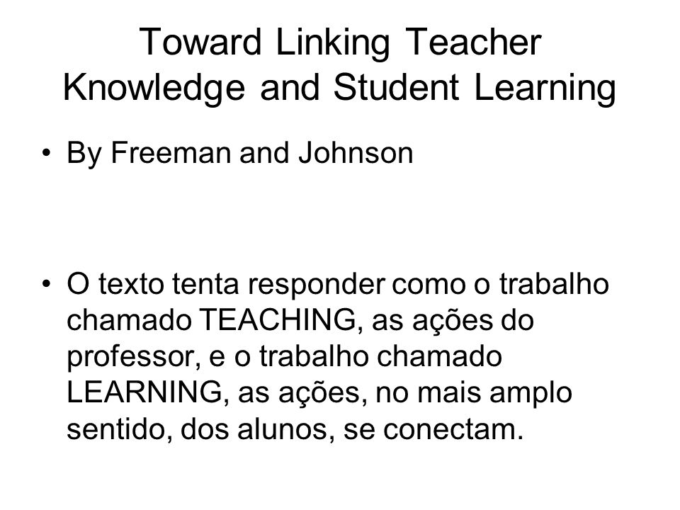 Toward Linking Teacher Knowledge and Student Learning
