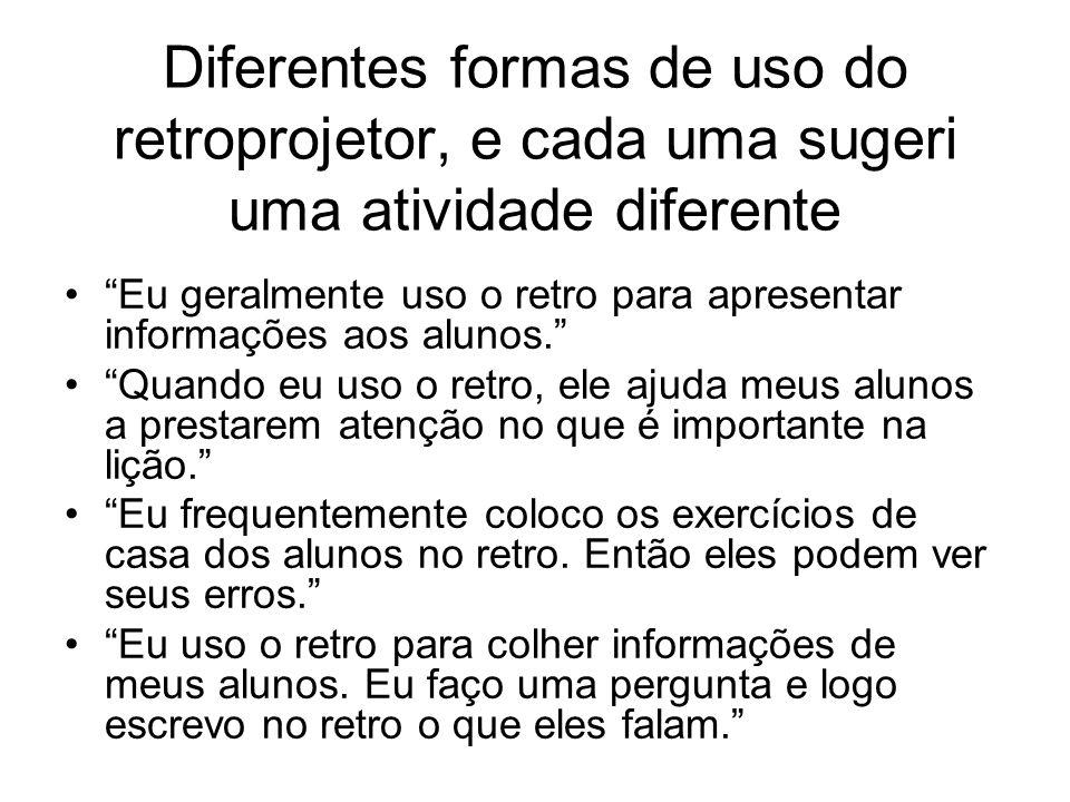 Diferentes formas de uso do retroprojetor, e cada uma sugeri uma atividade diferente