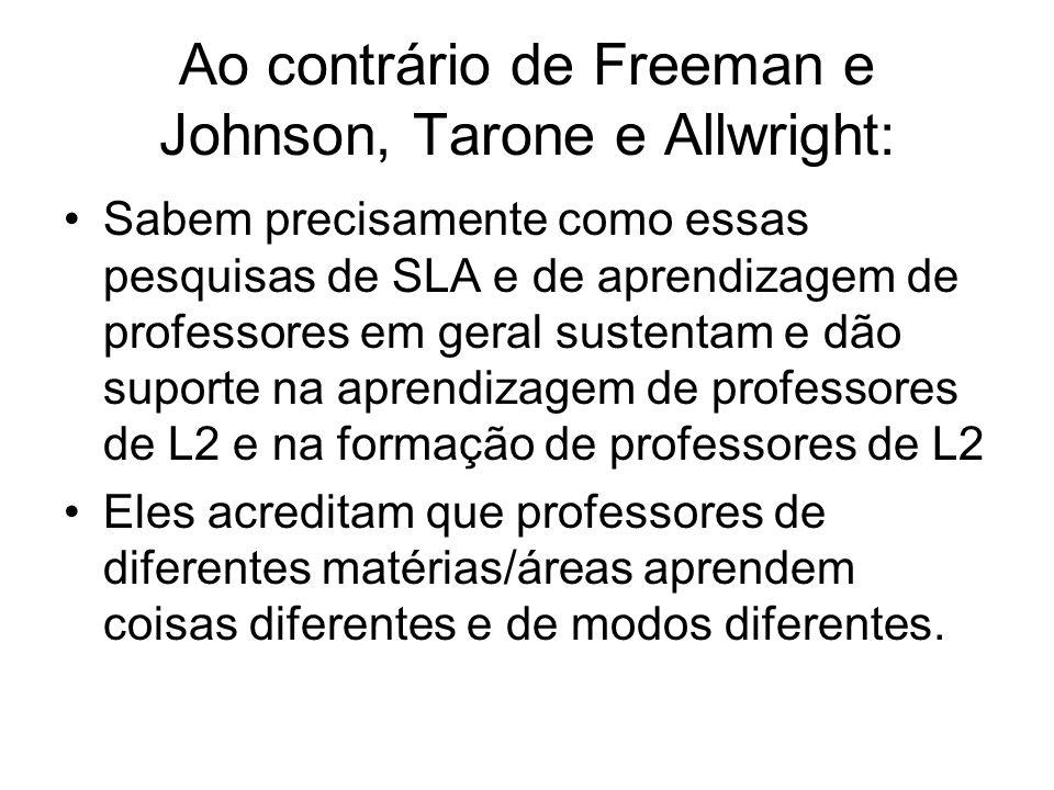 Ao contrário de Freeman e Johnson, Tarone e Allwright: