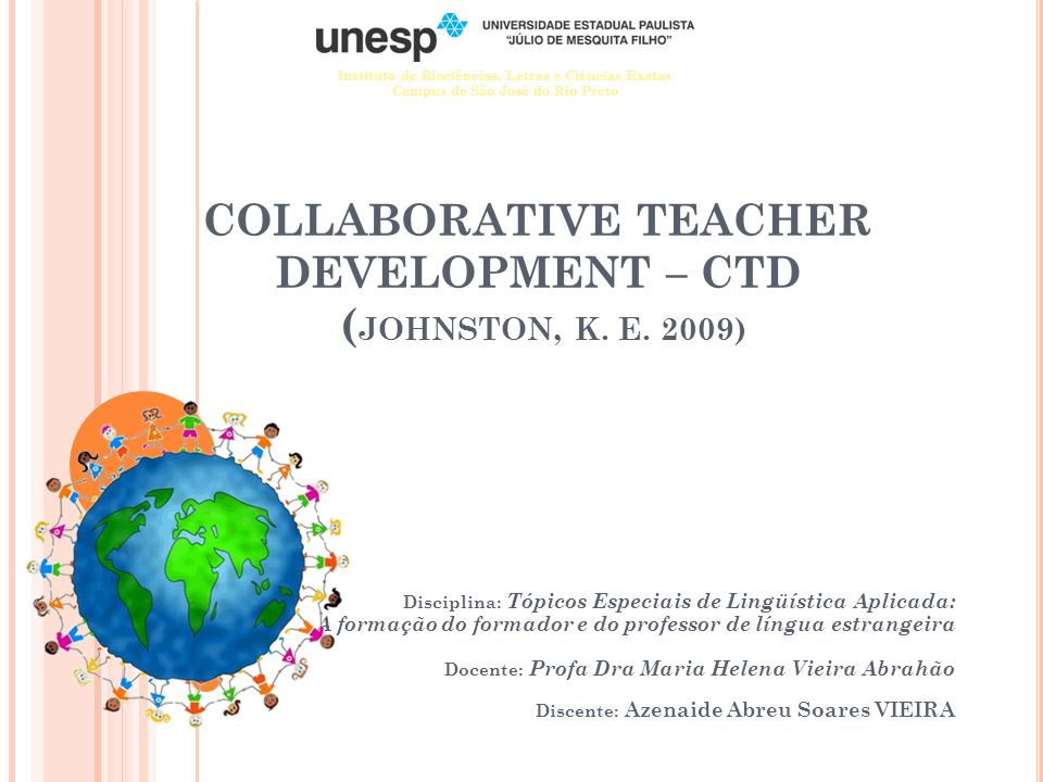 COLLABORATIVE TEACHER DEVELOPMENT – CTD (JOHNSTON, K. E. 2009)