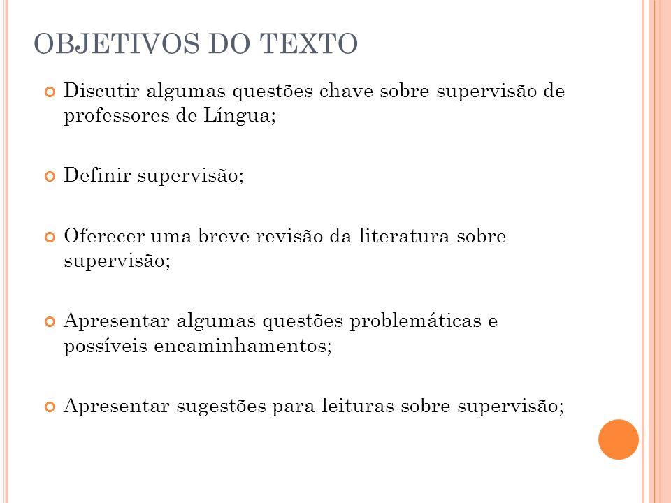 OBJETIVOS DO TEXTO Discutir algumas questões chave sobre supervisão de professores de Língua; Definir supervisão;