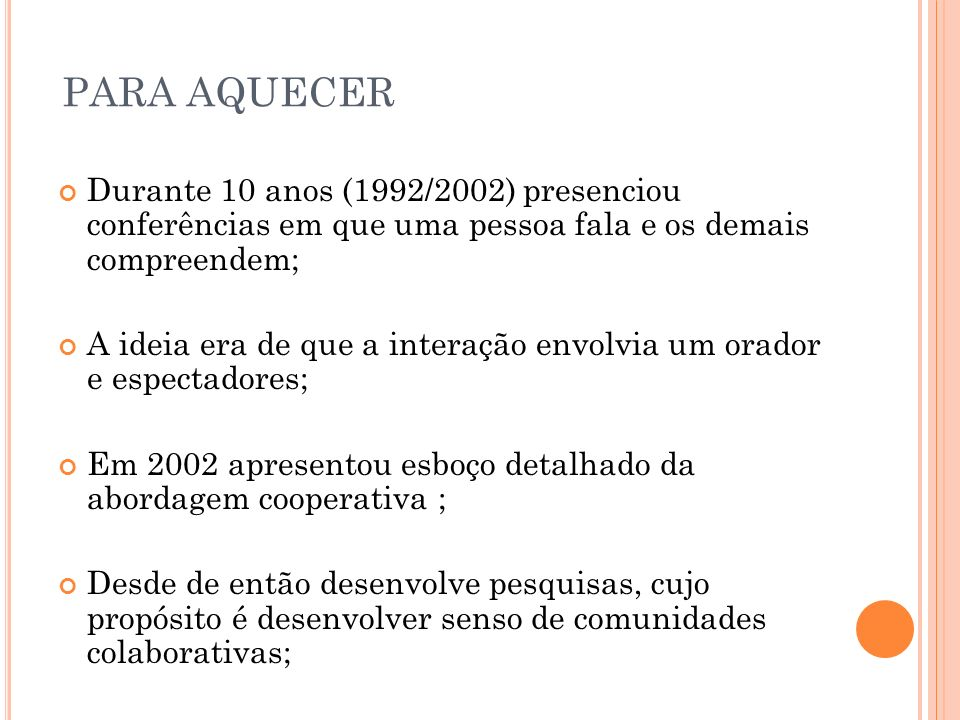 PARA AQUECER Durante 10 anos (1992/2002) presenciou conferências em que uma pessoa fala e os demais compreendem;