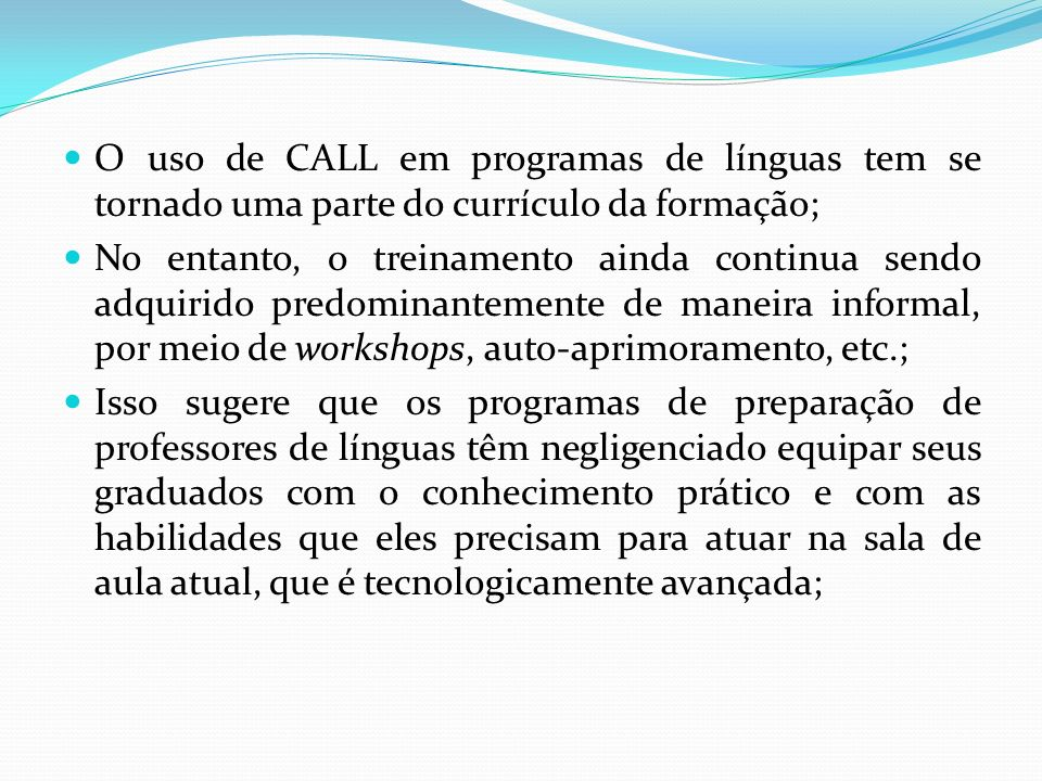 O uso de CALL em programas de línguas tem se tornado uma parte do currículo da formação;