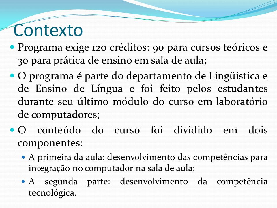 Contexto Programa exige 120 créditos: 90 para cursos teóricos e 30 para prática de ensino em sala de aula;