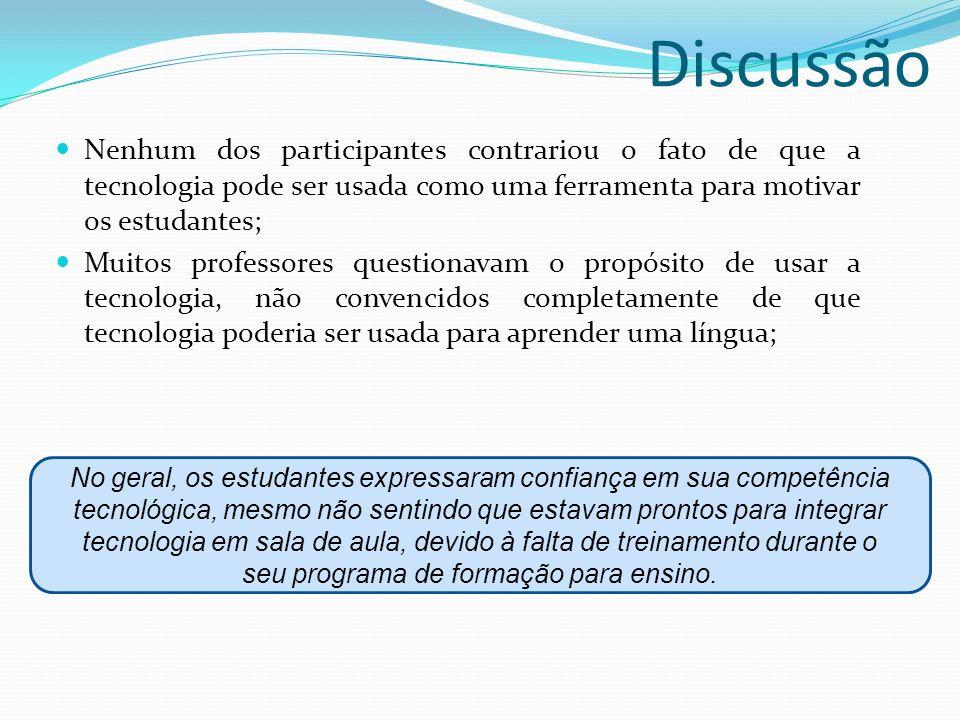 DiscussãoNenhum dos participantes contrariou o fato de que a tecnologia pode ser usada como uma ferramenta para motivar os estudantes;