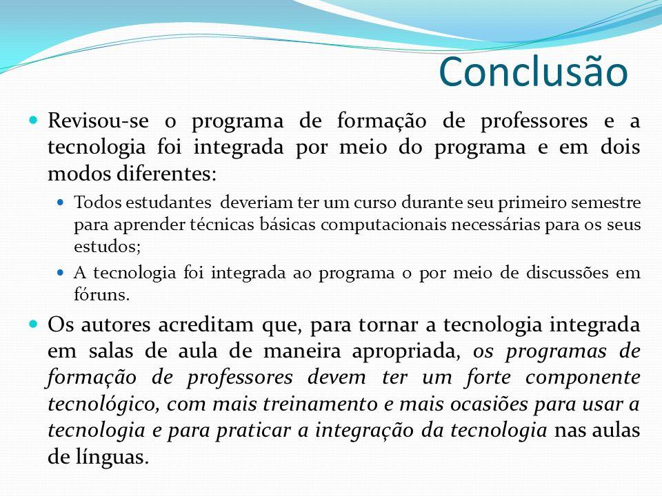 ConclusãoRevisou-se o programa de formação de professores e a tecnologia foi integrada por meio do programa e em dois modos diferentes: