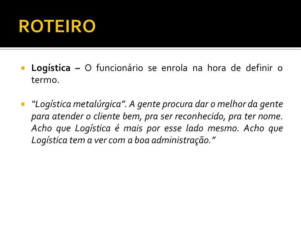 ROTEIRO Logística – O funcionário se enrola na hora de definir o termo.