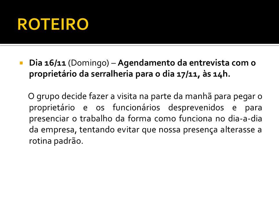 ROTEIRO Dia 16/11 (Domingo) – Agendamento da entrevista com o proprietário da serralheria para o dia 17/11, às 14h.