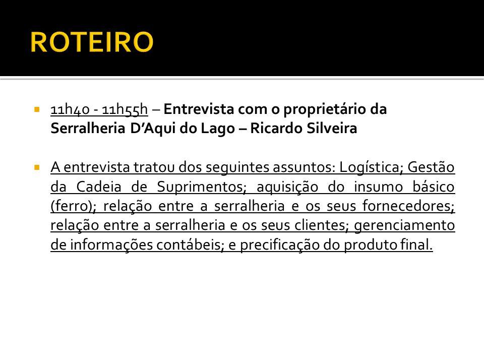 ROTEIRO 11h40 - 11h55h – Entrevista com o proprietário da Serralheria D'Aqui do Lago – Ricardo Silveira.