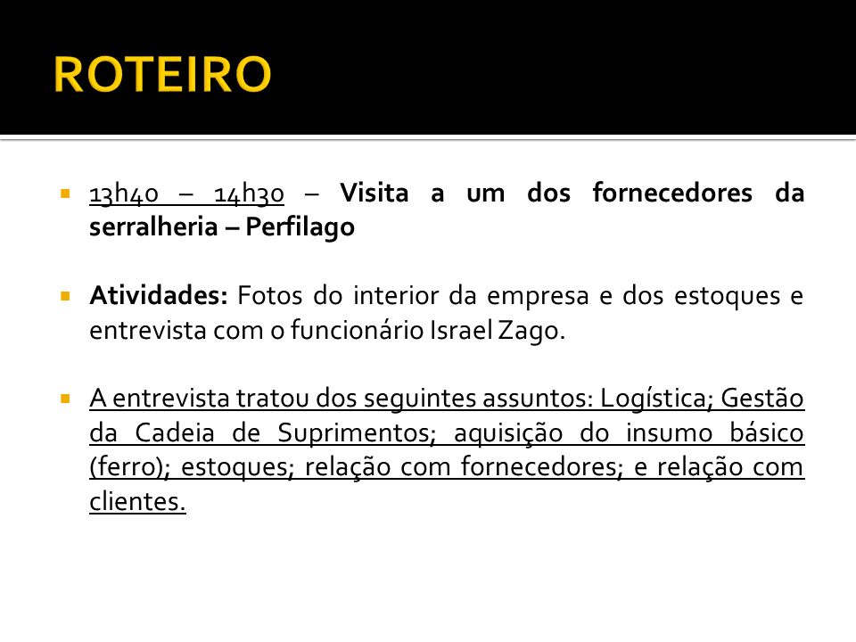 ROTEIRO 13h40 – 14h30 – Visita a um dos fornecedores da serralheria – Perfilago.