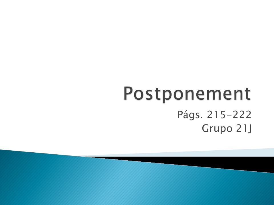 Postponement Págs. 215-222 Grupo 21J