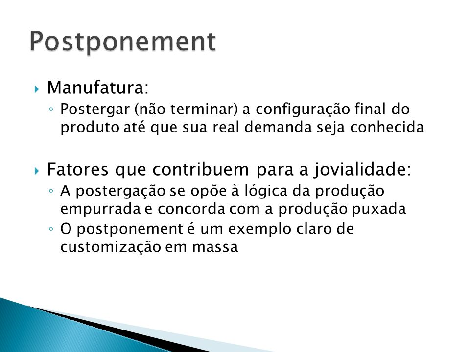 Postponement Manufatura: Fatores que contribuem para a jovialidade: