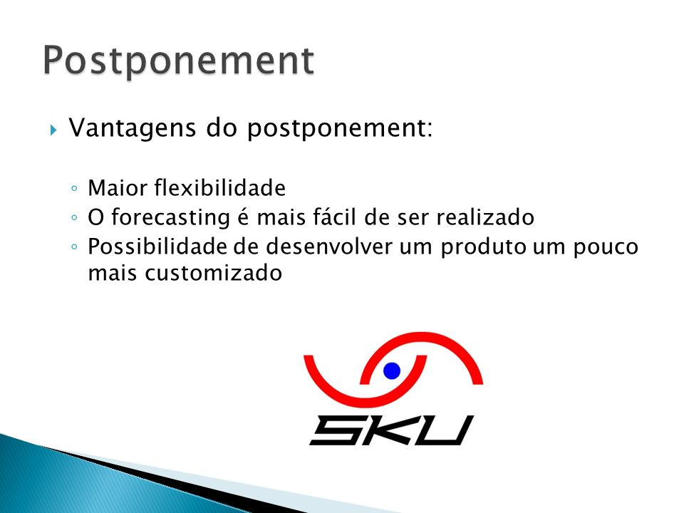 Postponement Vantagens do postponement: Maior flexibilidade