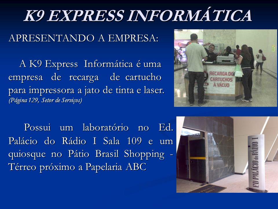 K9 EXPRESS INFORMÁTICA APRESENTANDO A EMPRESA: A K9 Express Informática é uma. empresa de recarga de cartucho.