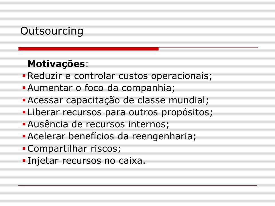 Outsourcing Motivações: Reduzir e controlar custos operacionais;