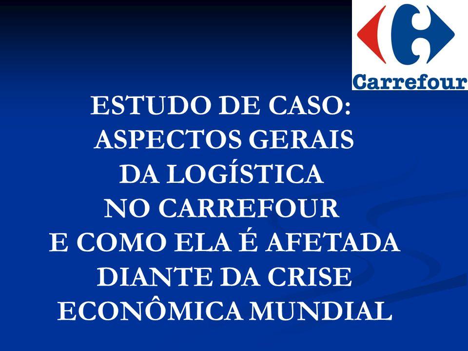 ESTUDO DE CASO: ASPECTOS GERAIS. DA LOGÍSTICA. NO CARREFOUR. E COMO ELA É AFETADA. DIANTE DA CRISE.